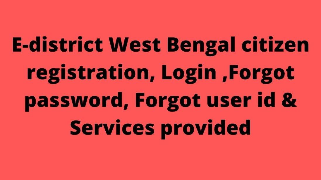 E-district West Bengal citizen registration, Login ,Forgot password, Forgot user id & Services provided