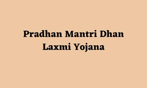 Pradhan Mantri Dhan Laxmi Yojana