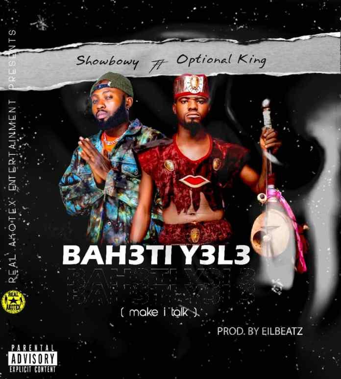 Showbowy - BAH3TI Y3L3 (Make I Talk) ft Optional King