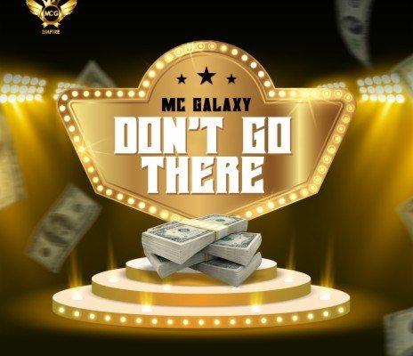 MC Galaxy – Don't Go There MP3