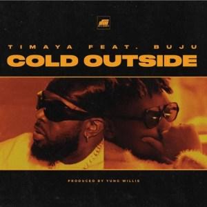 Timaya – Cold Outside ft. Buju (Prod. By Yung Willis)