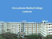 Era Lucknow Medical College, Lucknow courses , fees , ranking, and admission 2018