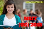 NSIT (UG) 2018: Application Form, Eligibility Criteria, Dates, Admit Card, Counselling, Result