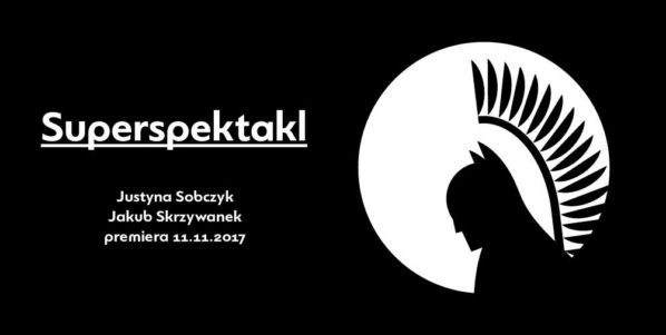 """2017-11-11: """"Superspektakl"""" – premiera"""