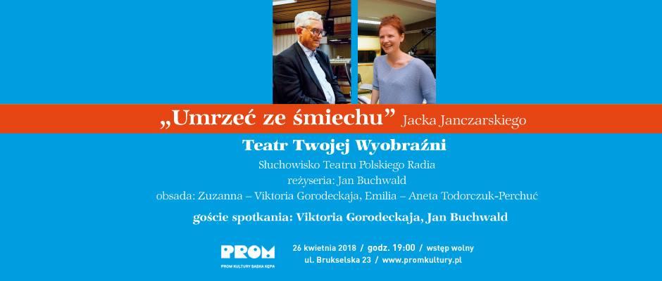 """2018-04-26: Teatr Twojej Wyobraźni: """"Umrzeć ze śmiechu"""" Jacka Janczarskiego"""