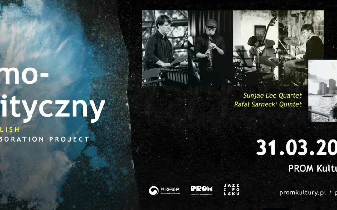 2019-03-31: KOsmoPOLityczny – Sunjae Lee Quartet & & Polish Jazz Group