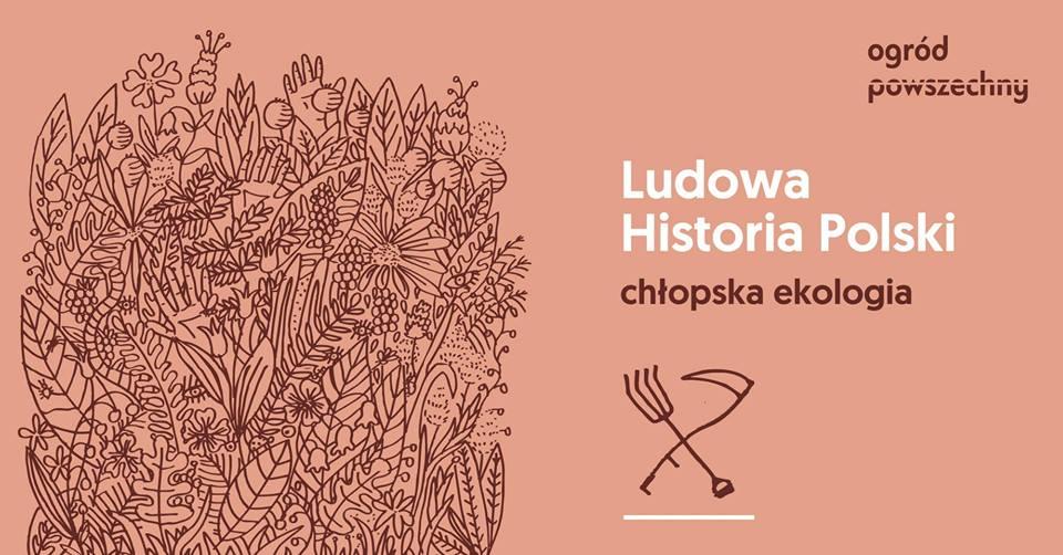 2019-05-22: Ludowa Historia Polski w Ogrodzie vol. 1: Chłopska ekologia