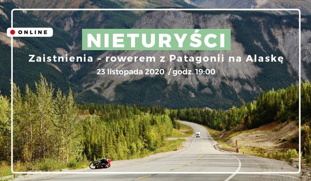 2020-11-23: NIETURYŚCI: Zaistnienia – rowerem z Patagonii na Alaskę – online