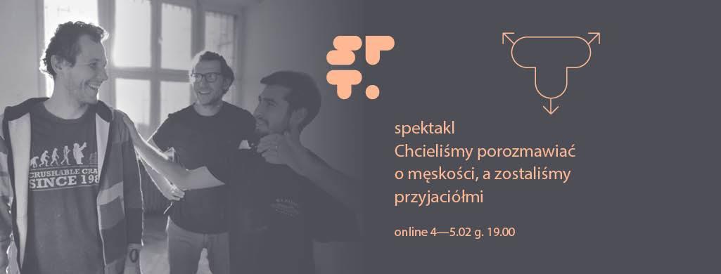 2021-02-04 & 05: Chcieliśmy porozmawiać o męskości, a zostaliśmy przyjaciółmi