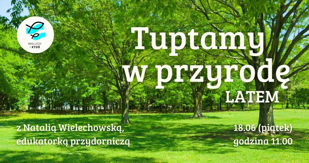 2021-06-18: TUPTAMY W PRZYRODĘ – LATEM