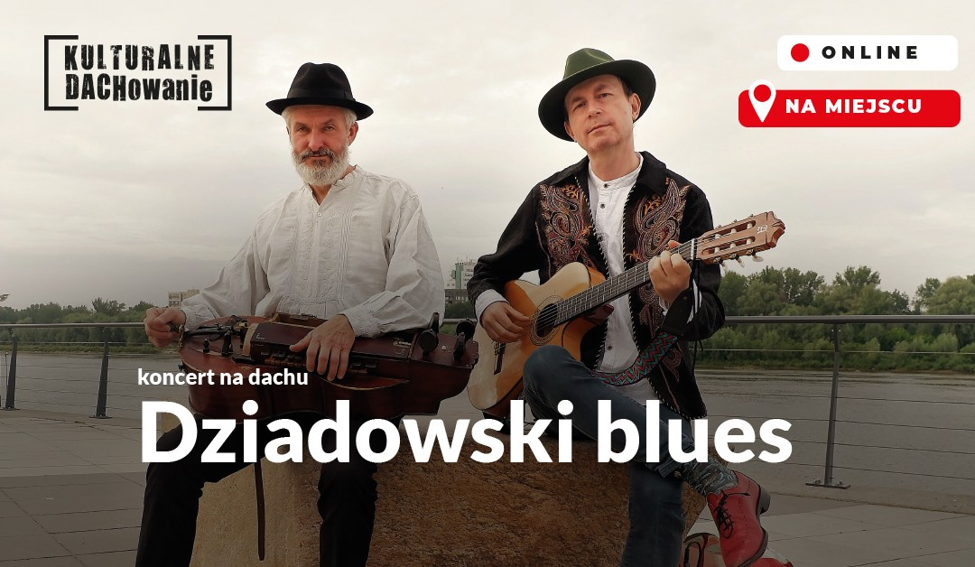"""2021-08-14: KULTURALNE DACHOWANIE: koncert """"Ballady na dachu. Dziadowski blues"""""""