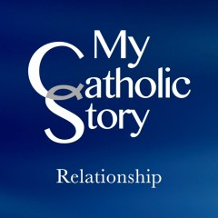 VIDEO: My Catholic Story – Relationship