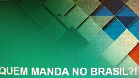 quem manda no brasil