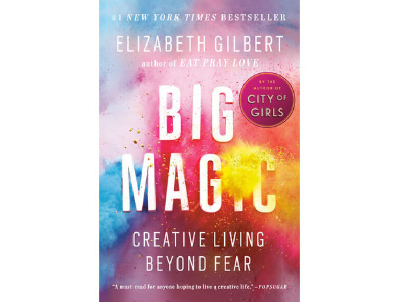 big magic by elizabeth gilbert sacred creativity for the in demand woman