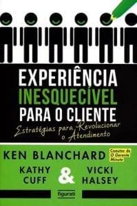 Experiência Inesquecível Para o Cliente - Ken Blanchard, Kathy Cuff e Vicki Halsey