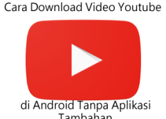 Cara Download Video Youtube di Android Tanpa Aplikasi Tambahan