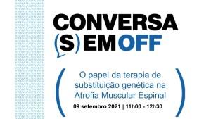Conversa(s)em Off - O papel da terapia de substituição Genética na Atrofia Muscular Espinal