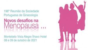 196ª Reunião da Sociedade Portuguesa de Ginecologia: Novos desafios na Menopausa
