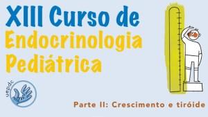 13º Curso de Endocrinologia Pediátrica – Crescimento e Tiroide