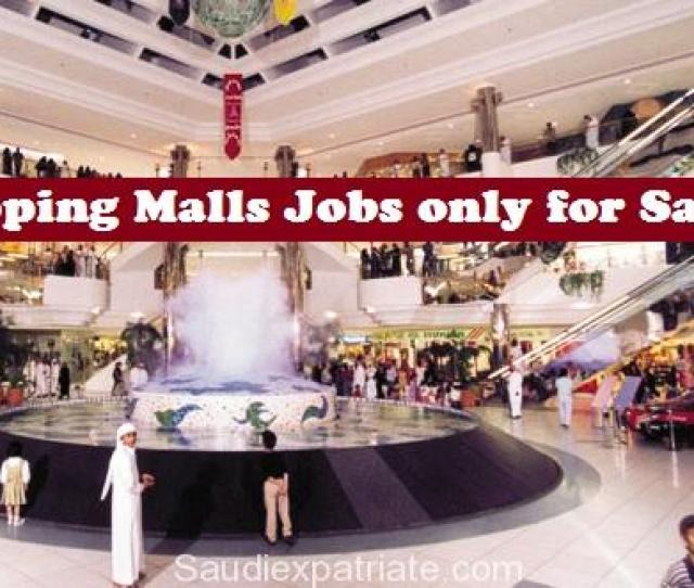 Shopping Mall Jobs Only For Saudi Nationals Now Saudiexpatriate Com