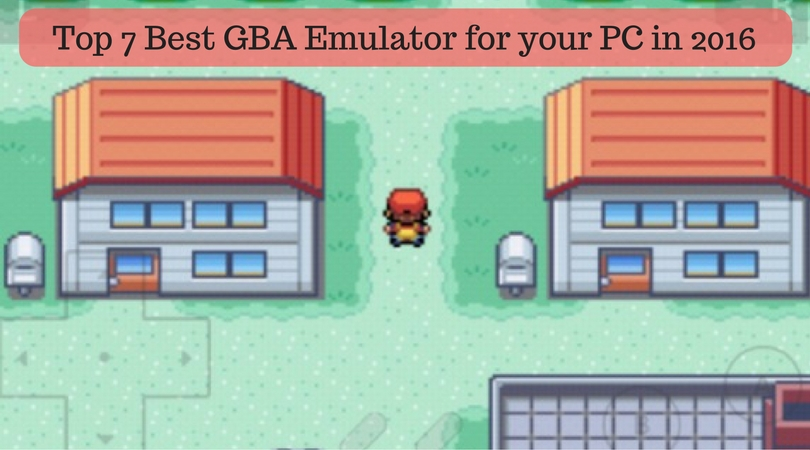 Top 7 Best GBA Emulator for your PC in 2016   SaveDelete