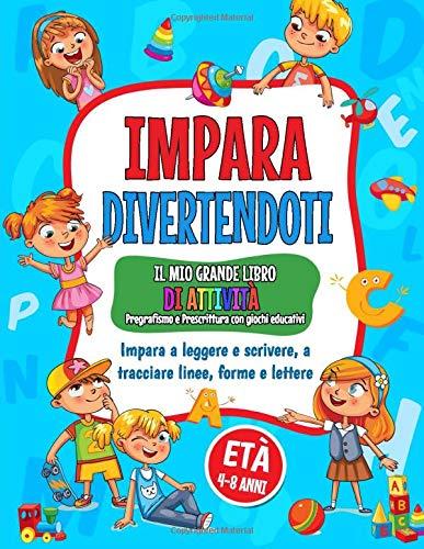 Impara Divertendoti: Un grande Libro di attività per bambini con giochi...