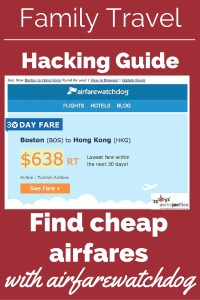 Family Travel Hacking Guide 06: How to easily find cheap airfare with airfarewatchdog