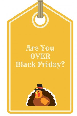 Am I the Only One Totally Over Black Friday?