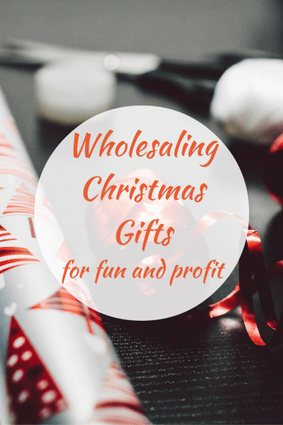Wholesaling Christmas Gifts for Fun and Profit