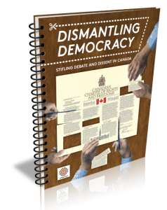 Dismantling Democracy: Stifling debate and dissent in Canada