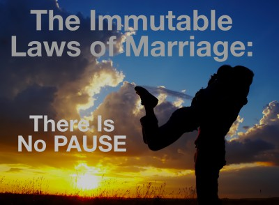 Immutable Law of Marriage:  There is no Pause.