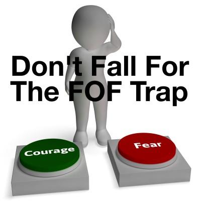 Avoid the FOF Trap -- Fear of Failure!