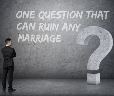 There is one question that can ruin any marriage. . . .