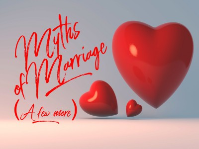 5 more myths of marriage that can hurt your marriage.