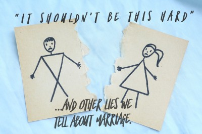 """""""It shouldn't be this hard"""" and other lies about marriage."""