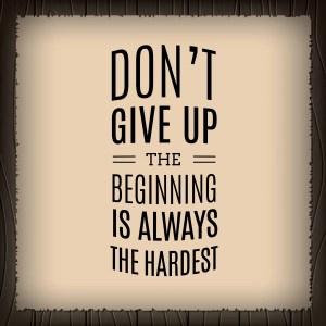 The beginning is always the hardest