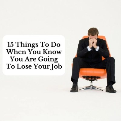 15 Things To Do When You Know You Are Going To Lose Your Job