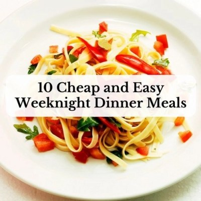 10 Cheap and Easy Weeknight Dinner Meals