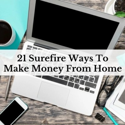 21 Surefire Ways To Make Money From Home
