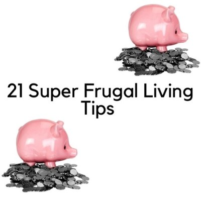 21 Super Frugal Living Tips