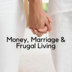 Money, Marriage & Frugal Living