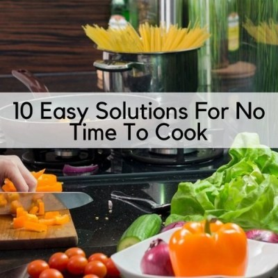 10 Easy Solutions For No Time To Cook
