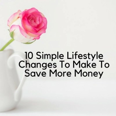 10 Simple Lifestyle Changes To Make To Save More Money