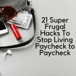 21 Super Frugal Hacks To Stop Living Paycheck to Paycheck