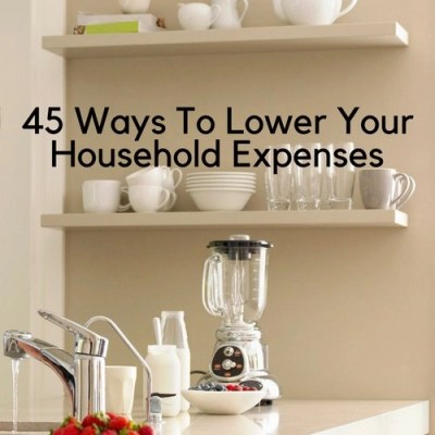 45 Ways To Lower Your Household Expenses