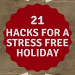 21 hacks for a stress free holiday. Tips and tricks to help make your holiday season stress free. Including planning, decorating, gifts, meals and more