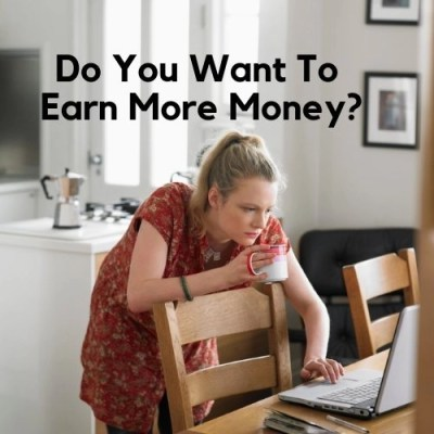 Do You Want To Earn More Money?
