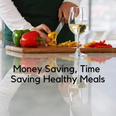 Money Saving, Time Saving Healthy Meals