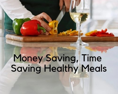 Money Saving, Time Saving Healthy Meals