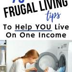 Frugal living and surviving on one income. It can be done. Learn 75 frugal money saving tips to help you succeed and thrive in a single income household.
